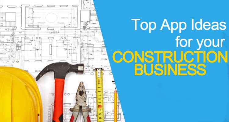 What apps can you build to help your construction business?